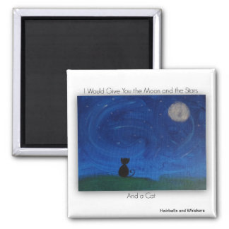 I Would Give You the Moon and the Stars and a Cat Fridge Magnet