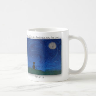 I Would Give You the Moon and the Stars and a Cat Coffee Mug