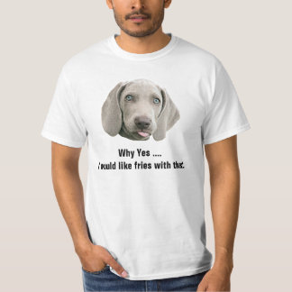 I Would Like Fries With That Weimaraner T-Shirt