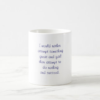 I would rather attempt something great and fail... basic white mug
