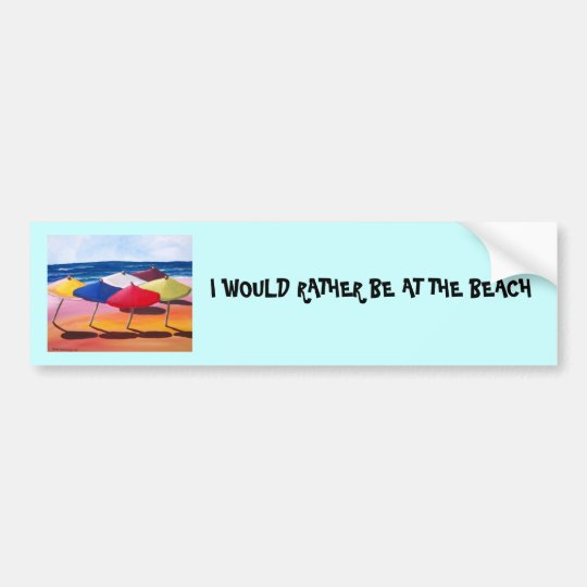 """I WOULD RATHER BE AT THE BEACH"" BUMPER STICKER"