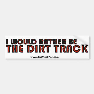 I Would Rather Be At The Dirt Track Car Bumper Sticker