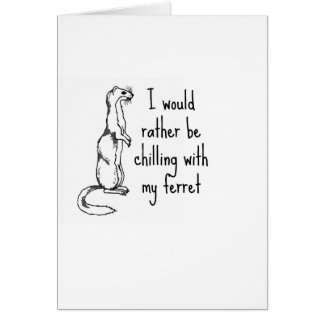 I would rather be chilling with my ferret card