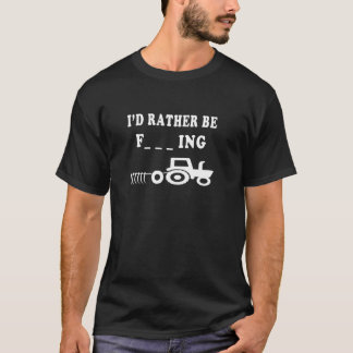 I Would Rather be farming T-Shirt