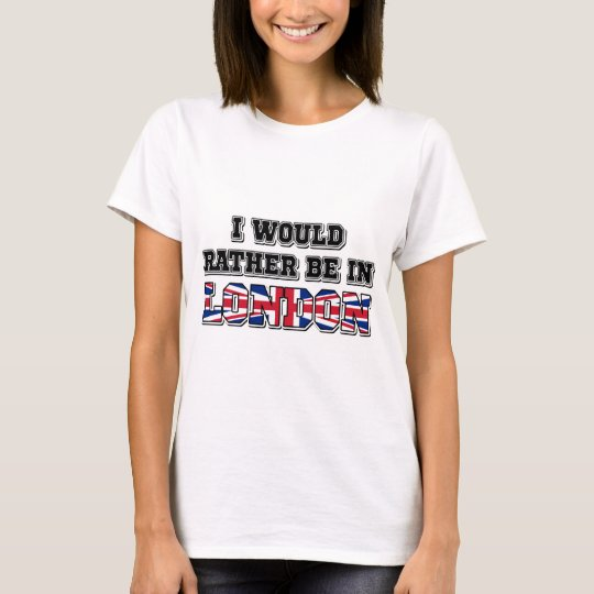 I Would Rather Be In London T-Shirt