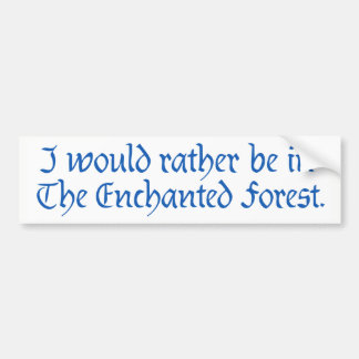 """I would rather be in The Enchanted Forest"" 3 Bumper Sticker"