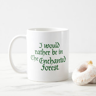 """I would rather be in The Enchanted Forest"" Coffee Mug"