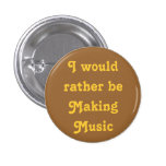 I would rather be Making Music 3 Cm Round Badge