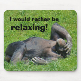 I Would Rather Be Relaxing - Humor Mousepad