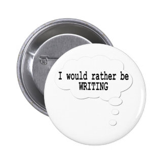 I Would Rather Be Writing Button for Writers