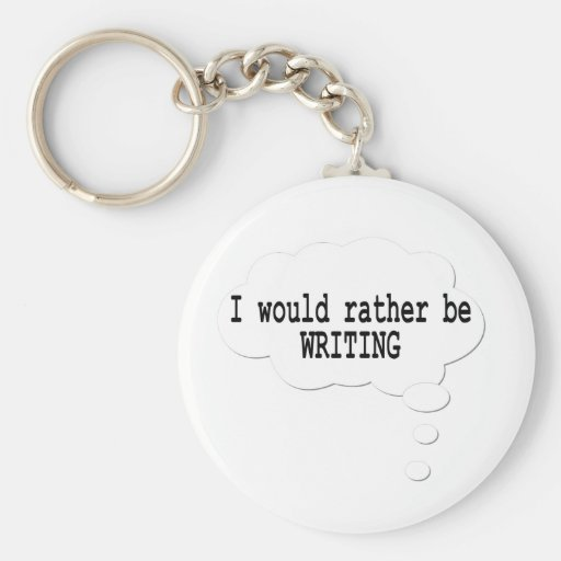 I Would Rather Be Writing Keychain for Writers