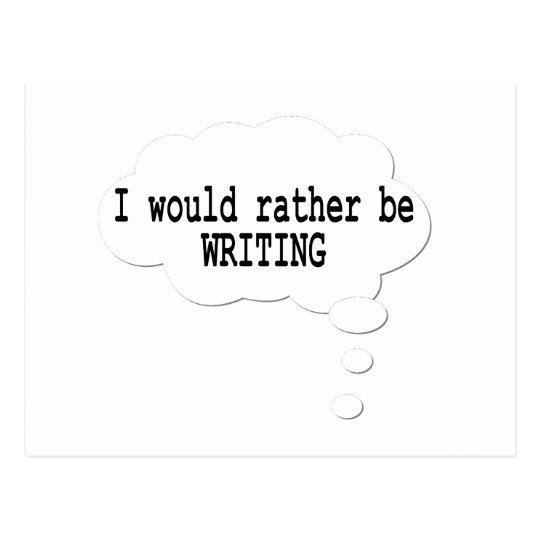 I Would Rather Be Writing Postcard for Writers