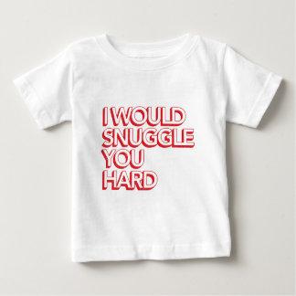 I Would Snuggle You Hard Baby T-Shirt