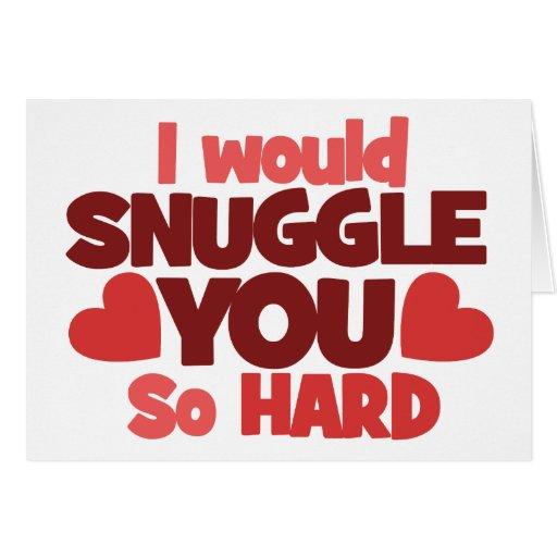 I would snuggle you so hard cards
