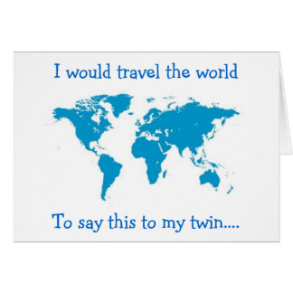 I WOULD TRAVEL THE WORLD HAPPY BIRTHDAY TO MY TWIN GREETING CARD