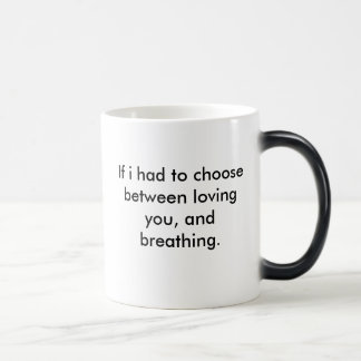 I would use my last breath to say I LOVE YOU, I... Morphing Mug
