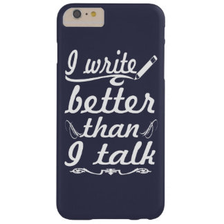 I Write Better Than I Talk Barely There iPhone 6 Plus Case