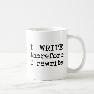 I Write Therefore I Rewrite gifts for writers Coffee Mug