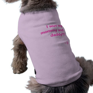 I wuv my mommy and daddy!! dog clothing