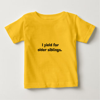I yield for older siblings. (infant bodysuit) tshirt
