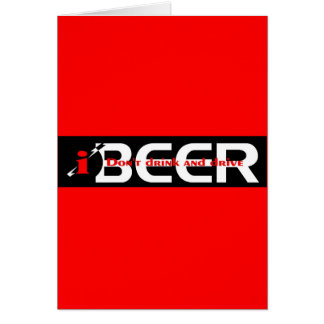 iBEER DON'T DRINK AND DRIVE Greeting Card