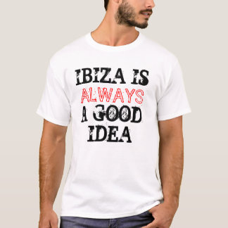 Ibiza Is Always ........ T-Shirt