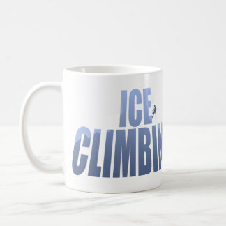Ice Climbing,Like Rock Climbing Only More Slippery Coffee Mug