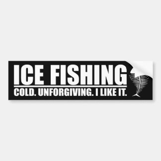 Ice Fishing. Cold Unforgiving. Car Bumper Sticker