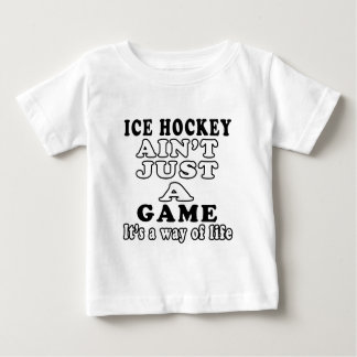 Ice Hockey Ain't Just A Game It's A Way Of Life Baby T-Shirt
