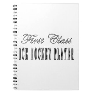Ice Hockey Players : First Class Ice Hockey Player Spiral Notebook