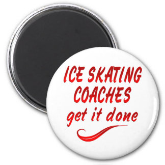 Ice Skating Coaches Get it Done Refrigerator Magnet