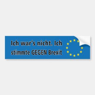 Ich war's nicht. Ich stimmte GEGEN Brexit 🇩🇪 Bumper Sticker