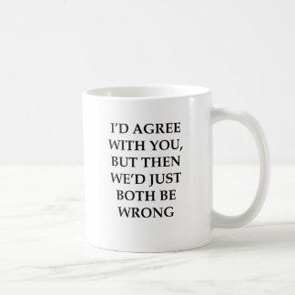 I'd Agree With You Coffee Mug
