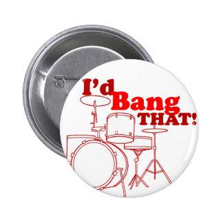 I'd Bang That! 6 Cm Round Badge