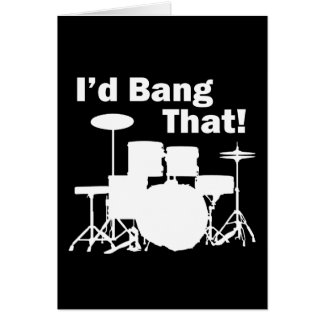 I'd Bang That! Greeting Card