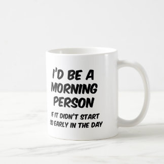 I'd Be A Morning Person Coffee Mug