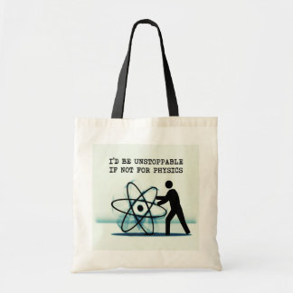 I'd be unstoppable if not for physics budget tote bag