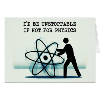 I'd be unstoppable if not for physics card