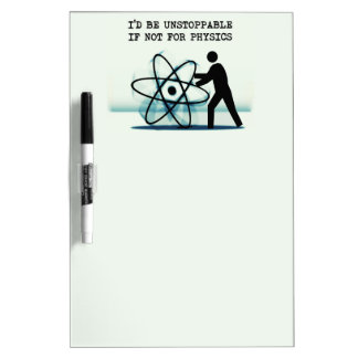 I'd be unstoppable if not for physics dry erase board