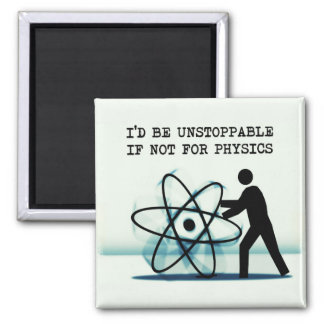 I'd be unstoppable if not for physics magnet