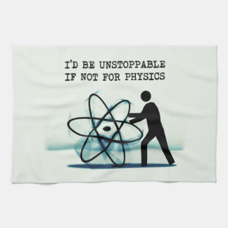 I'd be unstoppable if not for physics tea towel