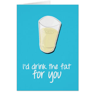 I'd drink the fat for you card