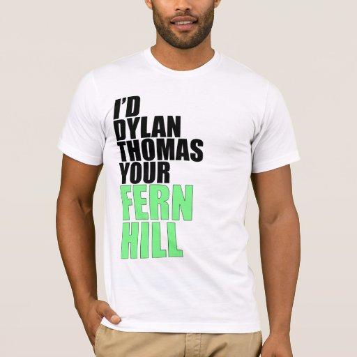 I'd Dylan Thomas Your Fern Hill T-Shirt