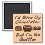 I'd Give Up Chocolate But I'm No Quitter