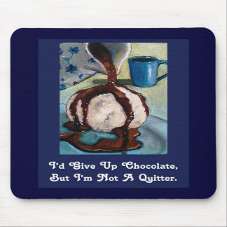I'D GIVE UP CHOCOLATE, BUT.....MOUSEPAD MOUSE MAT