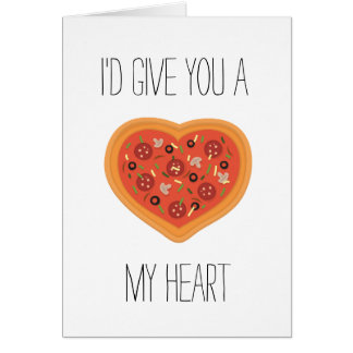 I'd give you a pizza my heart Card