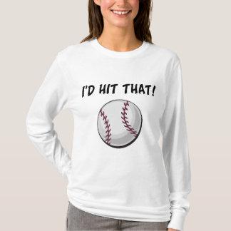 I'd Hit That Baseball TShirt