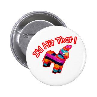 ID HIT THAT funny Pinata 6 Cm Round Badge
