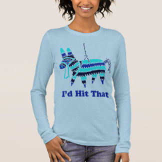 I'd Hit That Long Sleeve T-Shirt