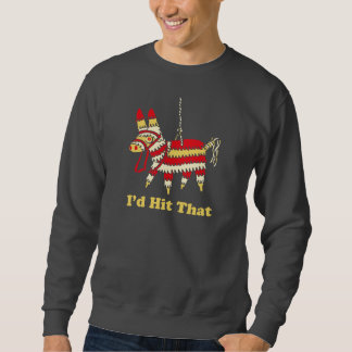 I'd Hit That Pull Over Sweatshirt